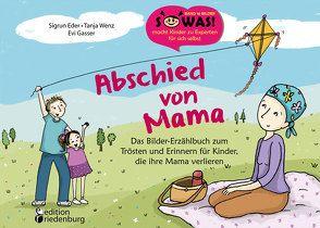 Abschied von Mama – Das Bilder-Erzählbuch zum Trösten und Erinnern für Kinder, die ihre Mama verlieren von Eder,  Sigrun, Gasser,  Evi, Wenz,  Tanja