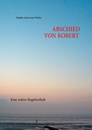 Abschied von Robert von Wacker,  Brigitte Anna Lina