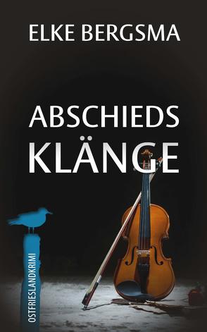 Abschiedsklänge – Ostfrieslandkrimi von Bergsma,  Elke