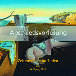 Abschiedsvorlesung. Zeitenwende im Süden von Wüst,  Wolfgang