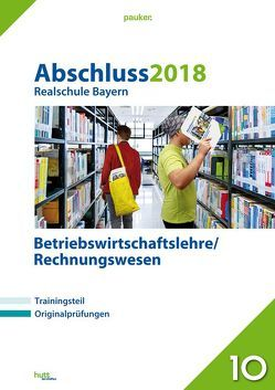 Abschluss 2018 – Realschule Bayern Betriebswirtschaftslehre/Rechnungswesen