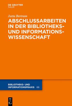 Abschlussarbeiten in der Bibliotheks- und Informationswissenschaft von Bertram,  Jutta