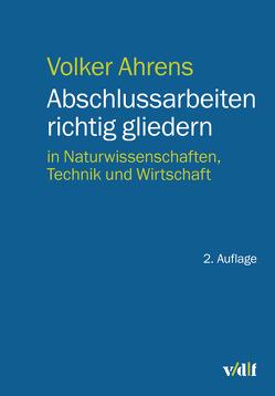 Abschlussarbeiten richtig gliedern von Ahrens,  Volker