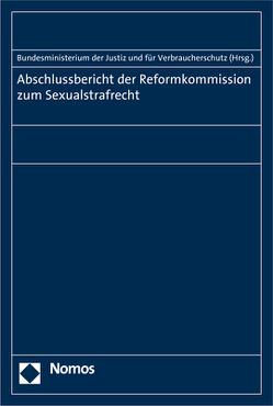 Abschlussbericht der Reformkommission zum Sexualstrafrecht von Bundesministerium der Justiz und für Verbraucherschutz