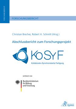 Abschlussbericht zum Forschungsprojekt KoSyF – Kollaborativ Synchronisierte Fertigung von Brecher,  Christian, Schmitt,  Robert H