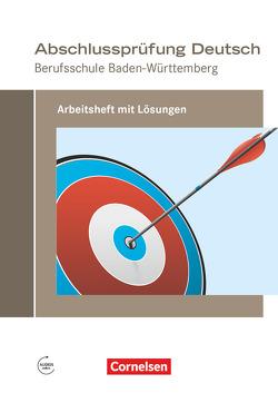 Abschlussprüfung Deutsch – Berufsschule Baden-Württemberg / Arbeitsheft mit Lösungen (Neubearbeitung 2017) von Bach,  Michael, Schulz-Hamann,  Martina