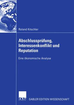 Abschlussprüfung, Interessenkonflikt und Reputation von Kerber,  Prof. Dr. Wolfgang, Kitschler,  Roland