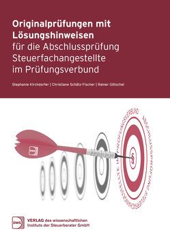 Abschlussprüfungen mit kommentierten Lösungen für die Abschlussprüfung zur/zum Steuerfachangestellten im Prüfungsverbund von Götschel,  Rainer, Kirchdorfer,  Stephanie, Schätz-Fischer,  Christiane