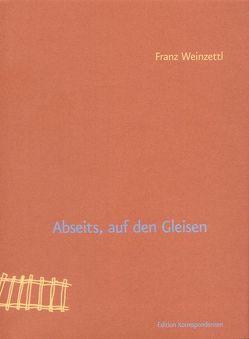 Abseits, auf den Gleisen von Weinzettl,  Franz