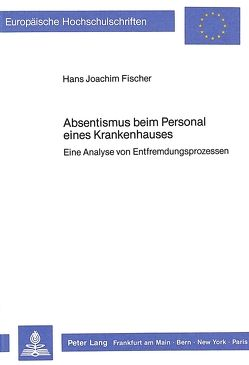 Absentismus beim Personal eines Krankenhauses von Fischer,  Hans-Joachim
