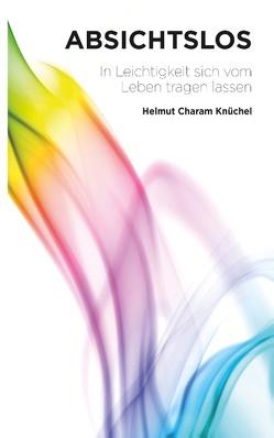 Absichtslos von Knüchel,  Helmut Charam