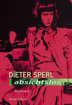 Absichtslos von Sperl,  Dieter