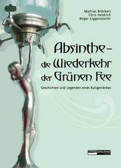 Absinthe – Die Wiederkehr der Grünen Fee von Broeckers,  Mathias, Heidrich,  Christine, Liggenstorfer,  Roger