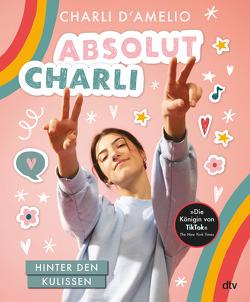 Absolut Charli – Hinter den Kulissen von D'Amelio,  Charli, Hildebrandt,  Katja