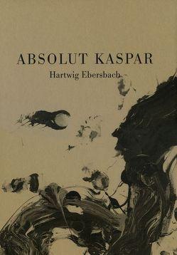 Absolut Kaspar von Ebersbach,  Hartwig, Eichhorn,  Herbert, Gallwitz,  Klaus, Städtisches Kunstmuseum Spendhaus Reutlingen