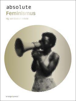 absolute Feminismus von Ankele,  Gudrun