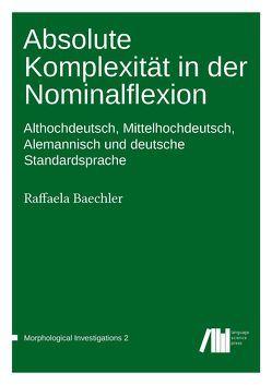 Absolute Komplexität in der Nominalflexion von Baechler,  Raffaela