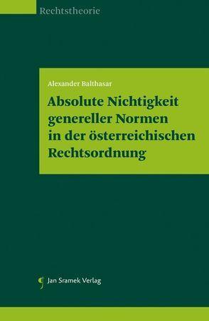Absolute Nichtigkeit genereller Normen in der österreichischen Rechtsordnung von Alexander,  Balthasar