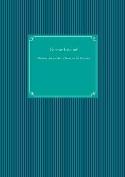 Absolute und spezifische Gewichte der Gasarten von Bischof,  Gustav, UG,  Nachdruck