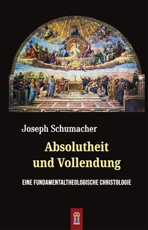 Absolutheit und Vollendung von Schumacher,  Joseph