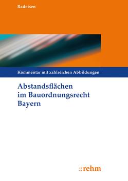 Abstandsflächen im Bauordnungsrecht Bayern von Radeisen,  Marita