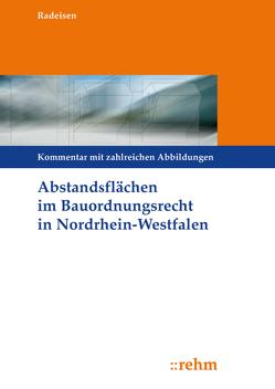 Abstandsflächen im Bauordnungsrecht Nordrhein-Westfalen von Radeisen,  Marita