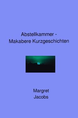 Abstellkammer – Makabere Kurzgeschichten von Jacobs,  Margret