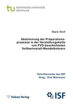 Abstimmung der Präparationsprozesse in der Herstellungskette von PVD-beschichteten Vollhartmetall-Wendelbohrern von Wolf,  Mark
