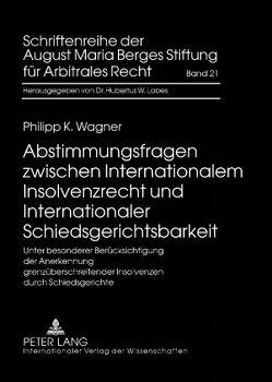Abstimmungsfragen zwischen Internationalem Insolvenzrecht und Internationaler Schiedsgerichtsbarkeit von Wagner,  Philipp