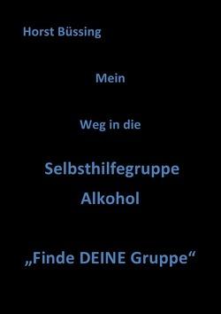 Abstinenz Leben / Mein Weg in die Selbsthilfegruppe Alkohol von Büssing,  Horst