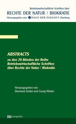 Abstracts zu den 20 Bänden der Reihe Betriebswirtschaftliche Schriften über die Rechte der Natur / Biokratie von Seidel,  Eberhard, Winter,  Georg