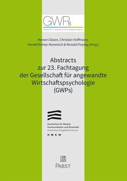 Abstracts zur 23. Fachtagung der Gesellschaft für angewandte Wirtschaftspsychologie (GWPs) von Clasen,  Manon, Freytag,  Ronald, Hoffmann,  Christian, Kolrep-Rometsch,  Harald
