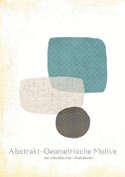 Abstrakt Geometrische Motive von Little Miss Arty-Illustrationen! (Posterbuch DIN A4 hoch) von mertens-eckhardt,  juliane