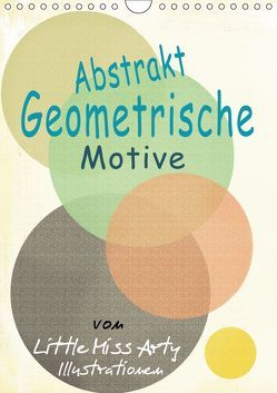 Abstrakt – Geometrische Motive von Little Miss Arty Illustrationen! (Wandkalender 2019 DIN A4 hoch)
