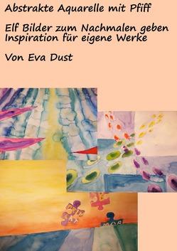 Abstrakte Aquarelle mit Pfiff von Dust,  Eva