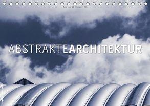 Abstrakte Architektur (Tischkalender 2018 DIN A5 quer) von W. Lambrecht,  Markus
