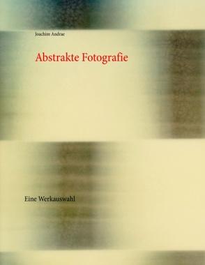 Abstrakte Fotografie von Andrae,  Joachim