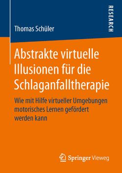 Abstrakte virtuelle Illusionen für die Schlaganfalltherapie von Schüler,  Thomas