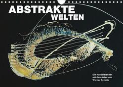 Abstrakte Welten (Wandkalender 2021 DIN A4 quer) von Schaile,  Werner