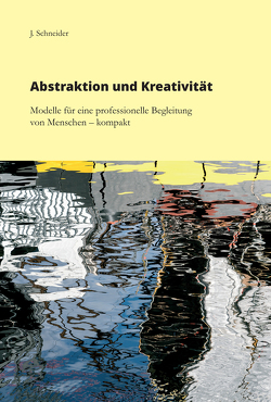 Abstraktion und Kreativität von Schneider,  J.