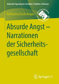 Absurde Angst – Narrationen der Sicherheitsgesellschaft von Eisch-Angus,  Katharina