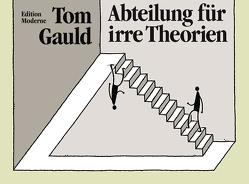 Abteilung für irre Theorien von Gauld,  Tom, Schuler,  Christoph