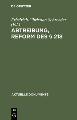 Abtreibung, Reform des § 218 von Schroeder,  Friedrich-Christian