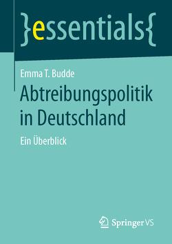 Abtreibungspolitik in Deutschland von Budde,  Emma T.