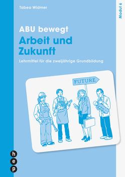 ABU bewegt – Arbeit und Zukunft | Modul 6 (Neuauflage) von Widmer,  Tabea
