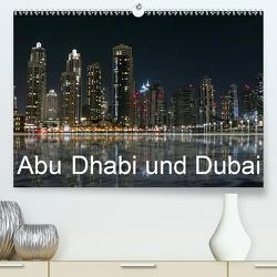 Abu Dhabi und Dubai (Premium, hochwertiger DIN A2 Wandkalender 2021, Kunstdruck in Hochglanz) von Dürr,  Brigitte