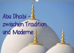 Abu Dhabi – zwischen Tradition und Moderne (Wandkalender 2019 DIN A3 quer) von Thauwald,  Pia