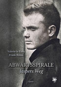 Abwärtsspirale – Jaspers Weg von Böhm,  Frank, le Fiery,  Valerie