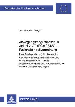 Abwägungsmöglichkeiten in Artikel 2 VO (EG) 4064/89 – Fusionskontrollverordnung von Dreyer,  Jan Joachim