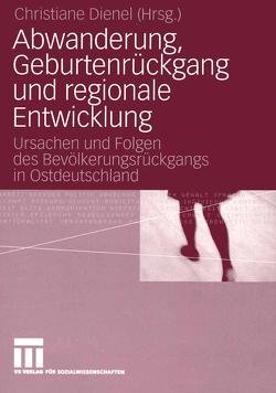 Abwanderung, Geburtenrückgang und regionale Entwicklung von Dienel,  Christiane